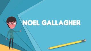 What is Noel Gallagher? Explain Noel Gallagher, Define Noel Gallagher, Meaning of Noel Gallagher