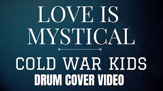 Love is Mystical - Cold War Kids - Drum Cover by Carlos Castillo