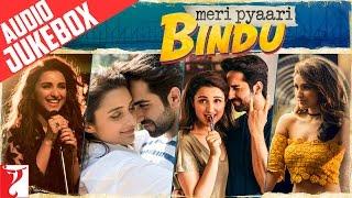 Meri Pyaari Bindu Audio Jukebox   Full Songs   Ayushmann Khurrana   Parineeti Chopra   Sachin-Jigar