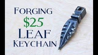 Forging a Leaf Keychain for $25 //  Making Blacksmithing Projects to Sell
