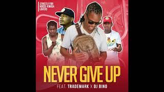 VEE MAMPEEZY   NEVER GIVE UP ft  TRADEMARK & DJ BINO Official Audio