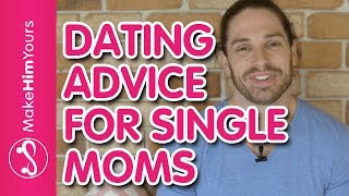 Dating Advice For Single Moms | How To Start Dating Again