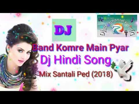 Xxx Mp4 Band Komre Main Pyar Parenge DJ Hindi Song Mix Santali Pad 2018 3gp Sex