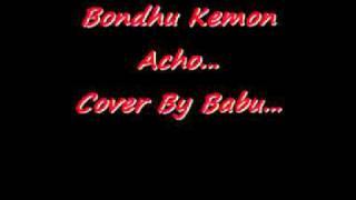 Bondhu Kemon Acho...Cover By Babu.wmv
