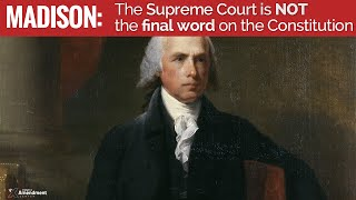 James Madison: Federal Courts are not the Final Word on the Constitution