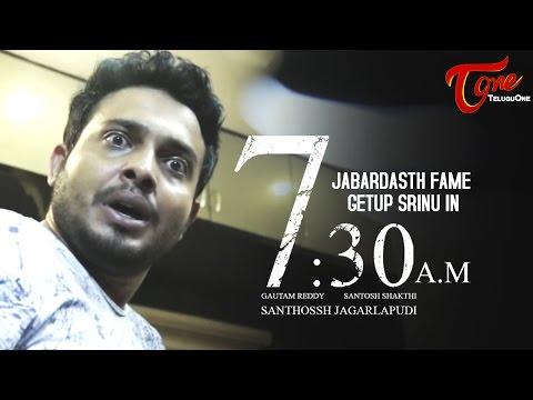 Jabardasth Getup Srinu in 7.30 AM Telugu Short Film 2017 Directed by Santhossh Jagarlapudi