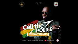 Call the Police -DavyRanks (Official Audio ) 2018