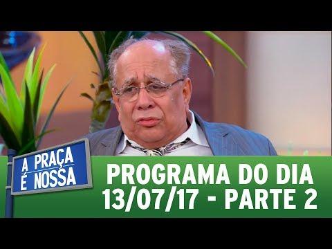 A Praça É Nossa (13/07/17) | Parte 2