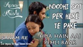 Arnav and Khushi - HUA HAIN AAJ PEHLI BAAR Albanian Lyrics | Sanam Re | Iss Pyaar Ko Kya Naam Doon?