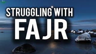 Struggling With Fajr?