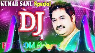 Old Is Gold Dj Remix Songs   Kumar Sanu Remix Special   Old Hindi DJ Remix