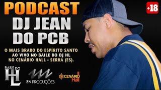 PODCAST :: DJ JEAN DO PCB  - AO VIVO NO BAILE DO HL (3N PRODUÇÕES) Classificação 18 anos