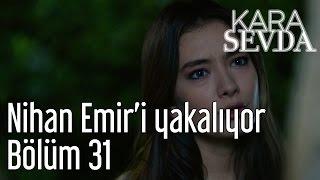 Kara Sevda 31. Bölüm - Nihan Emir'i Yakalıyor!