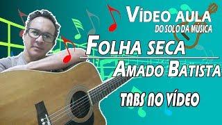 Vídeo aula do solo da Música Folha Seca Amado Batista Tabs Abaixo do video