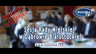 XXX Sesja Rady Miejskiej w Dąbrowie Białostockiej [NA ŻYWO]