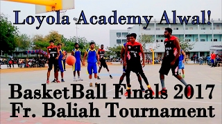 Loyola Academy | BasketBall Finals | Fr. Baliah Memorial Tournament 2017