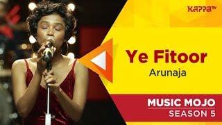 Yeh Fitoor Mera - Arunaja - Music Mojo Season 5 - Kappa TV