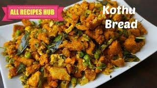 Kothu Bread | Egg Bread Kothu Recipe- All Recipes Hub