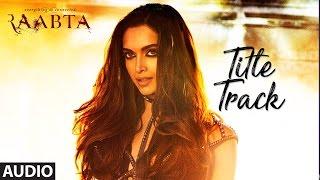 Raabta Title Song ( Audio) | Deepika Padukone, Sushant Singh Rajput, Kriti Sanon | Pritam