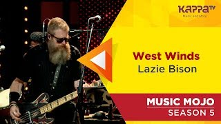 West Winds - Lazie Bison - Music Mojo Season 5 - Kappa TV