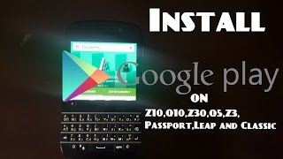 How to install Google PlayStore on Blackberry 10 (2015)|Gadget4ever