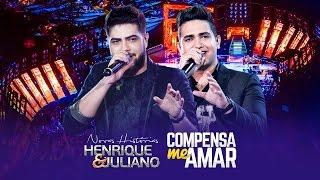Henrique e Juliano - Compensa Me Amar - DVD Novas Histórias - Ao vivo em Recife