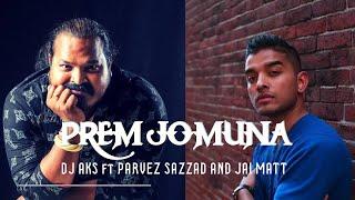 DJ AKS - Prem Jomuna (Remix) feat. Jai Matt and Parvez |  Bangla New Song 2017