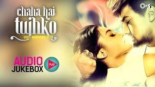Udit Narayan Hits Songs Non Stop - Audio Jukebox | Chaha Hai Tujhko