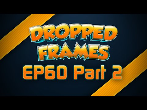 Dropped Frames Week 60 Video Game Talk Now Part 2