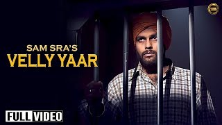 VELLY YAAR || SAM SRA || LATEST OFFICIAL FULL VIDEO SONG || YAAR ANMULLE RECORDS