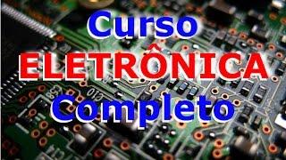 Curso Completo de Eletrônica Introdução Vídeo 1
