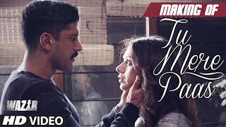 Making of 'TU MERE PAAS' Video Song   WAZIR   Farhan Akhtar, Aditi Rao Hydari   Ankit Tiwari