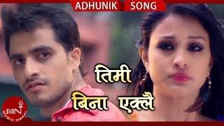 New Nepali Adhunik Song 2015  Timi Bina Eklai Bachna