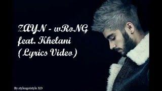 ZAYN - wRoNg feat. Khelani (Lyrics Video)