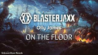 Blasterjaxx & Olly James - On The Floor (Free Download)