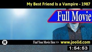 Watch: My Best Friend Is a Vampire (1987) Full Movie Online