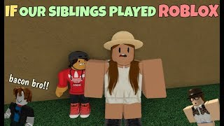If Our Siblings Played ROBLOX