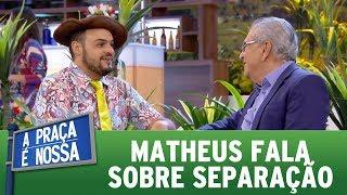 Matheus Ceará fala sobre separação | A Praça É Nossa (09/06/17)