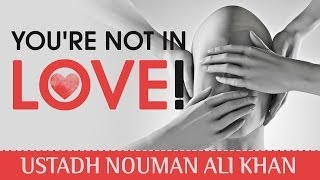 You're Not In Love! ᴴᴰ ┇ Powerful Islamic Reminder ┇ by Ustadh Nouman Ali Khan ┇ TDR Production ┇