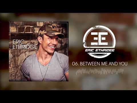 Eric Ethridge - Between Me and You (Official Audio)