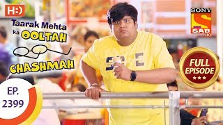 Taarak Mehta Ka Ooltah Chashmah - Ep 2399 - Full Episode - 8th February, 2018