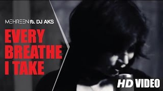 MEHREEN feat. DJ AKS - EVERY BREATH YOU TAKE (OFFICIAL VIDEO)