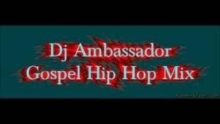 Dj Ambassador - Gospel Hip Hop Mix
