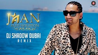 Jaan - DJ Shadow Dubai Remix | Alee Houston