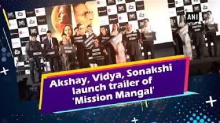 Akshay, Vidya, Sonakshi launch trailer of 'Mission Mangal'