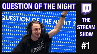 QUESTION OF THE NIGHT - The Stream Show #1