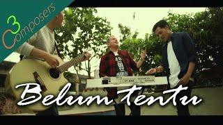 3 Composers - Belum Tentu (Official Music Video)