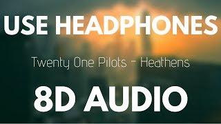Twenty One Pilots - Heathens (8D AUDIO)