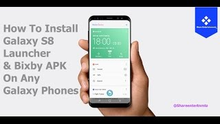 How To Install Galaxy S8 Launcher And Bixby APK On Any Galaxy Phones