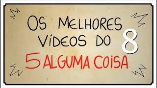 OS MELHORES VÍDEOS DO 5 ALGUMA COISA 08